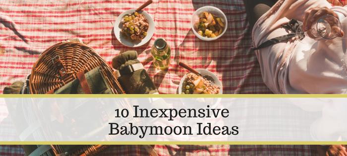 10 Inexpensive Babymoon Ideas